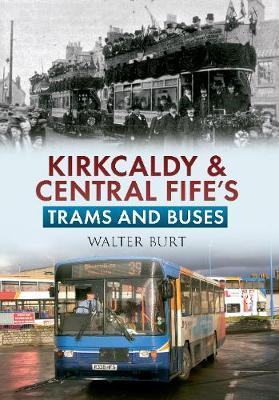 Kirkcaldy & Central Fife's Trams & Buses (Paperback)