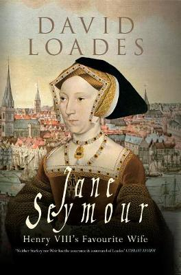 Jane Seymour: Henry VIII's Favourite Wife (Hardback)
