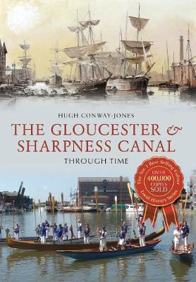 The Gloucester & Sharpness Canal Through Time - Through Time (Paperback)