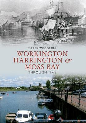 Workington, Harrington & Moss Bay Through Time - Through Time (Paperback)