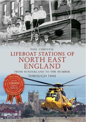 Lifeboat Stations of North East England From Sunderland to the Humber Through Time - Through Time (Paperback)