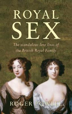 Royal Sex: The Scandalous Love Lives of the British Royal Family (Paperback)