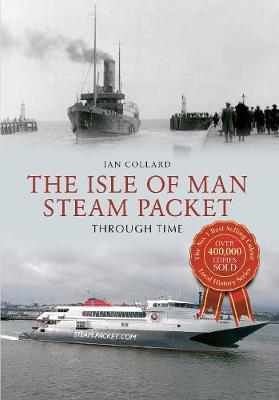 The Isle of Man Steam Packet Through Time - Through Time (Paperback)