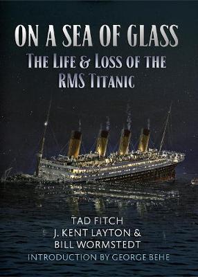 On a Sea of Glass: The Life & Loss of the RMS Titanic (Hardback)