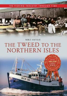 The Tweed to the Northern Isles The Fishing Industry Through Time - The Fishing Industry Through Time (Paperback)