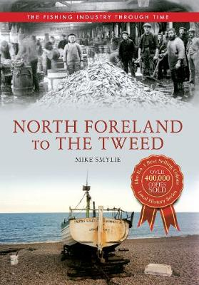 North Foreland to The Tweed The Fishing Industry Through Time - The Fishing Industry Through Time (Paperback)