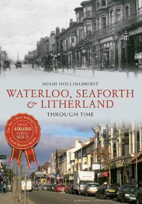 Waterloo, Seaforth & Litherland Through Time - Through Time (Paperback)