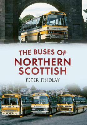 The Buses of Northern Scottish: From Alexanders (Northern) to Stagecoach (Paperback)