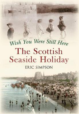 Wish You Were Still Here: The Scottish Seaside Holiday (Paperback)