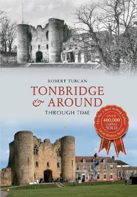 Tonbridge & Around Through Time - Through Time (Paperback)