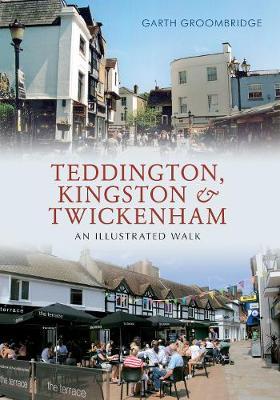 Teddington, Kingston & Twickenham: An Illustrated Walk (Paperback)