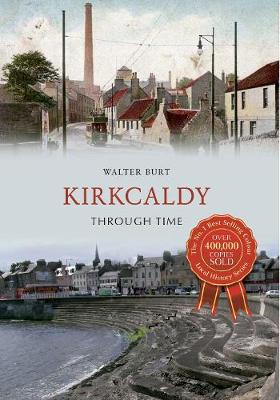 Kirkcaldy Through Time - Through Time (Paperback)