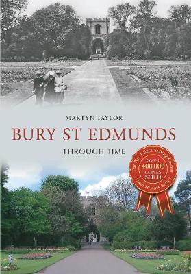 Bury St Edmunds Through Time - Through Time (Paperback)
