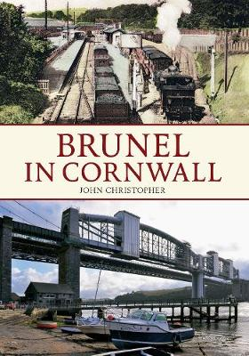 Brunel in Cornwall - Brunel in ... (Paperback)