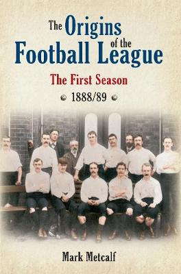The Origins of the Football League: The First Season 1888/89 (Paperback)