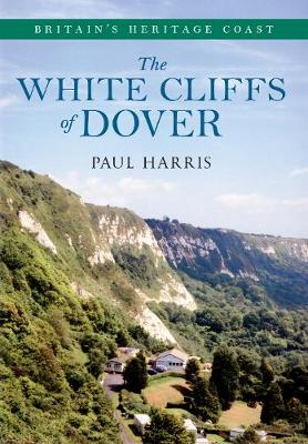 The White Cliffs of Dover Britain's Heritage Coast - Britain's Heritage Coast (Paperback)