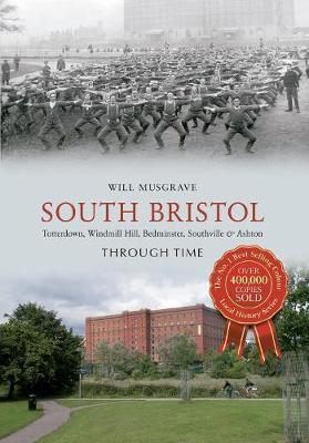 South Bristol Through Time: Totterdown, Windmill Hill, Bedminster, Southville & Ashton - Through Time (Paperback)
