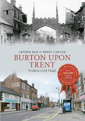 Burton Upon Trent Through Time - Through Time (Paperback)