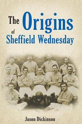 The Origins of Sheffield Wednesday (Paperback)