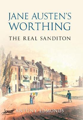 Jane Austen's Worthing: The Real Sanditon (Hardback)