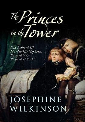 The Princes in the Tower: Did Richard III Murder His Nephews, Edward V & Richard of York? (Hardback)