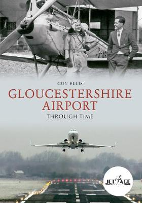 Gloucestershire Airport Through Time - Through Time (Paperback)