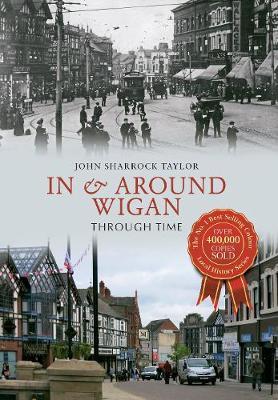 In & Around Wigan Through Time - Through Time (Paperback)