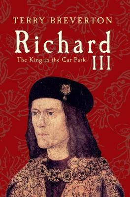 Richard III: The King in the Car Park (Hardback)