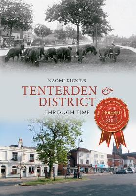 Tenterden & District Through Time - Through Time (Paperback)