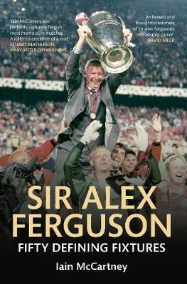 Sir Alex Ferguson Fifty Defining Fixtures - Fifty Defining Fixtures (Paperback)