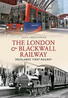 The London & Blackwall Railway: Dockland's First Railway (Paperback)