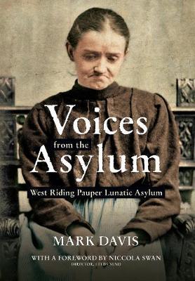 Voices from the Asylum: West Riding Pauper Lunatic Asylum (Paperback)
