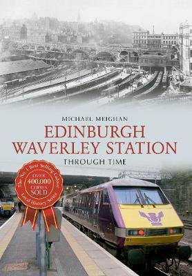 Edinburgh Waverley Station Through Time - Through Time (Paperback)