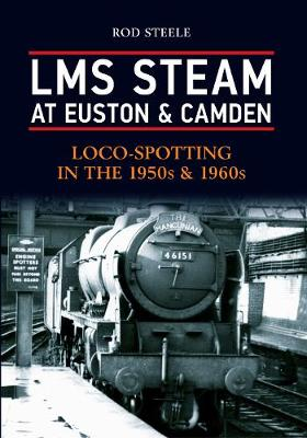 LMS Steam at Euston & Camden: Loco-Spotting in the 1950s & 1960s (Paperback)