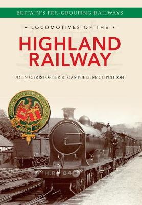 Locomotives of the Highland Railway - Locomotives of the ... (Paperback)
