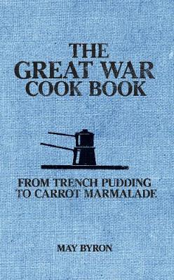 The Great War Cook Book: From Trench Pudding to Carrot Marmalade (Hardback)
