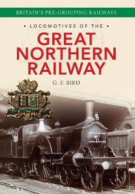 Locomotives of the Great Northern Railway: Britain's Pre-grouping Railways - Locomotives of the ... (Paperback)