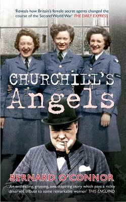 Churchill's Angels: How Britain's Women Secret Agents Changed the Course of the Second World War (Paperback)