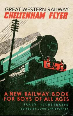 Great Western Railway Cheltenham Flyer: A New Railway Book for Boys of All Ages (Paperback)