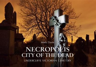 Necropolis City of the Dead: Undercliffe Victorian Cemetery (Paperback)