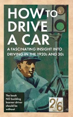 How to Drive a Car: A Fascinating Insight into Driving in the 1920s and 30s - How to ... (Hardback)