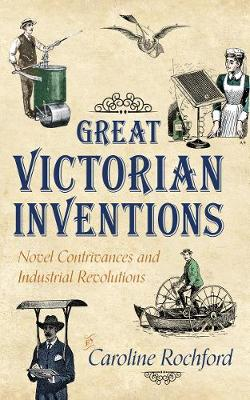 Great Victorian Inventions: Novel Contrivances and Industrial Revolutions (Paperback)