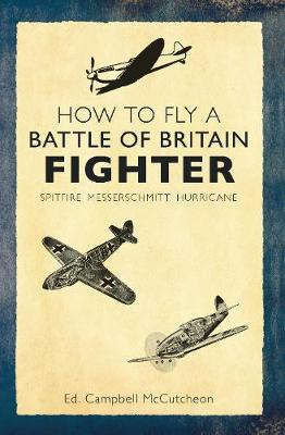 How to Fly a Battle of Britain Fighter: Spitfire, Messerschmitt, Hurricane - How to ... (Paperback)
