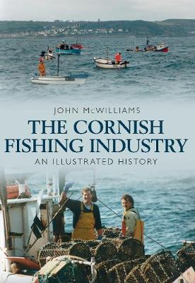 The Cornish Fishing Industry: An Illustrated History (Paperback)