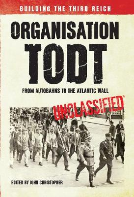 Organisation Todt From Autobahns to Atlantic Wall: Building the Third Reich (Paperback)
