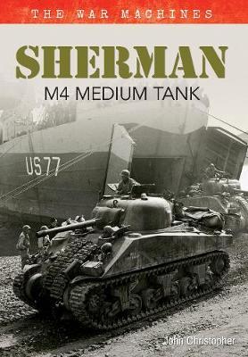 Sherman M4 Medium Tank: The War Machines - The War Machines (Paperback)