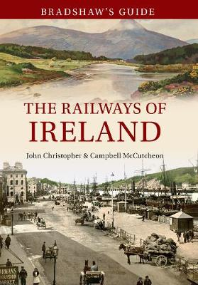 Bradshaw's Guide The Railways of Ireland: Volume 8 - Bradshaw's Guide 8 (Paperback)