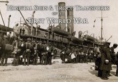 Hospital Ships & Troop Transport of the First World War (Paperback)