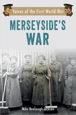 Merseyside's War: Voices of the First World War - Voices of the First World War (Paperback)