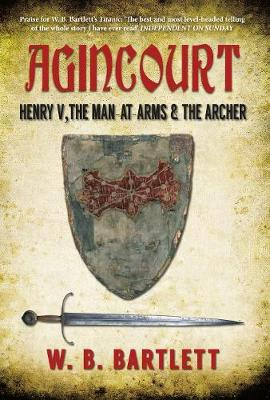 Agincourt: Henry V, the Man at Arms & the Archer (Hardback)